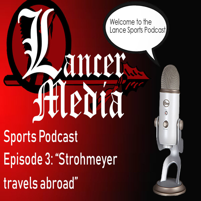 "Lancer Media Sports Podcast: ""Strohmeyer travels abroad"""