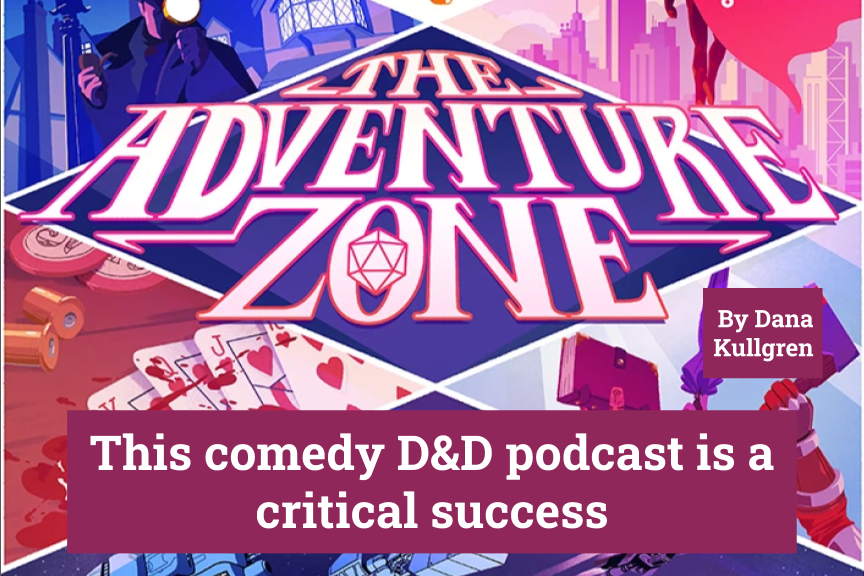 The Adventure Zone: This comedy D&D podcast is a critical success